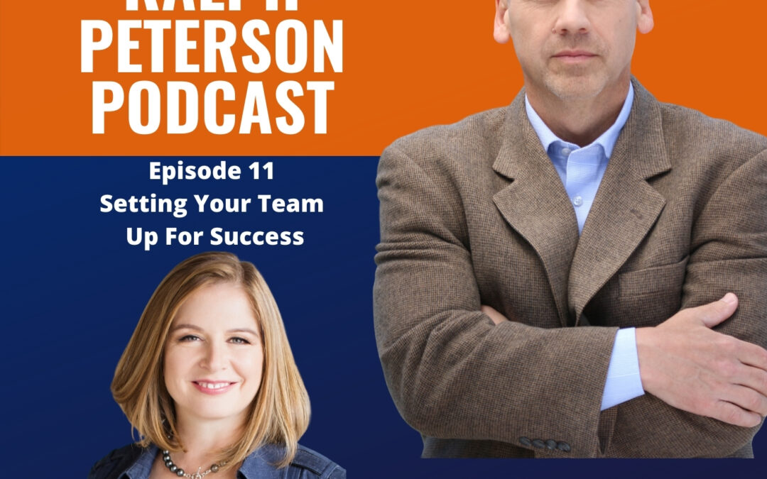 Podcast Interview: Setting Your Team Up for Success with Ralph Peterson