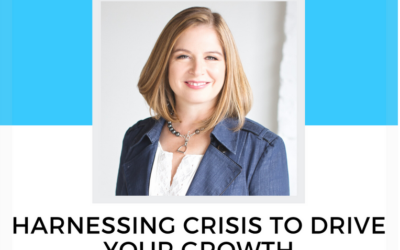 Podcast Interview: Harnessing Crisis To Drive Your Growth