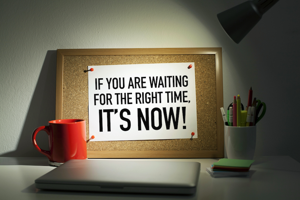 The Best Time to Start Something is NOW